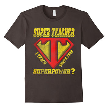 I Teach As Super Teacher What About Your Superpower T-Shirt