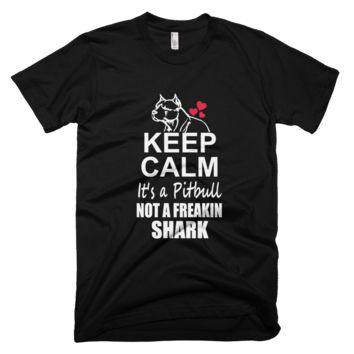 keep Calm it's a Pitbull Not a Freakin Shark