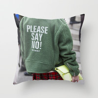 Please Say No Throw Pillow by Street Style Seconds