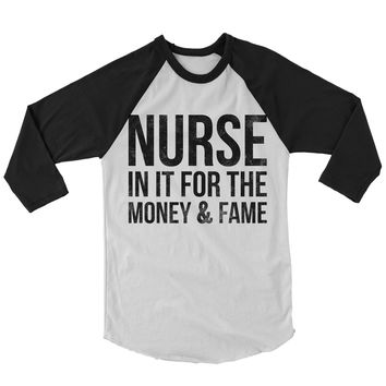 Nurse In It For The Money And Fame Baseball Shirt