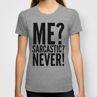 ME? SARCASTIC? NEVER! T-shirt by CreativeAngel