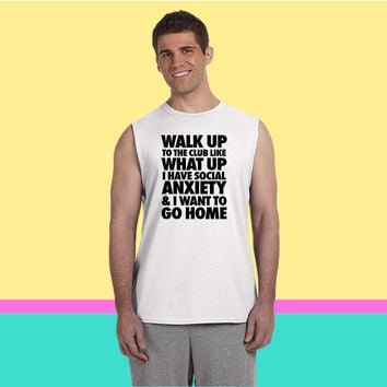 Walk Up To The Club Like What Up I Have Social Sleeveless T-shirt