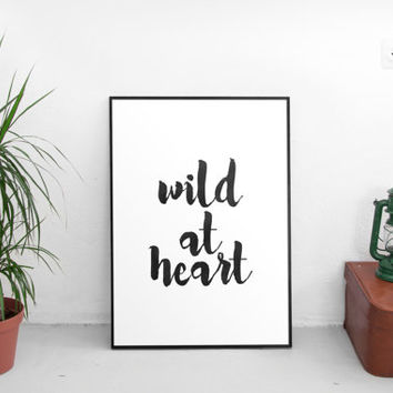 wild at heart,inspirational quotes,motivational poster,modern wall decor,instant,hand lettering,best words,black white,gift idea,wild & free