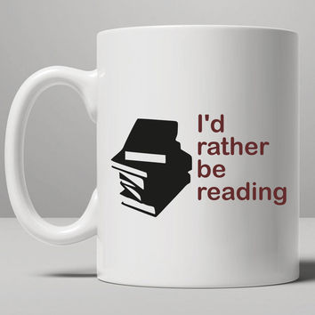 I'd rather be reading Mug, Tea Mug, Coffee Mug