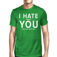 I Hate You Men's Green T-shirt Round Neck Funny Quote For Couples