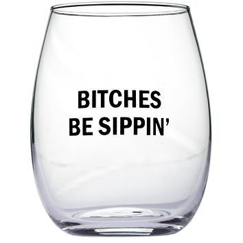 Bitches Be Sippin' Stemless Wine Glass