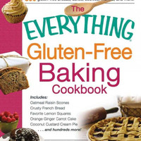 The Everything Gluten-Free Baking Cookbook: Includes: Oatmeal Raisin Scones, Crusty French Bread, Favorite Lemon Squares, Orange Ginger Carrot Cake, Coconut Custard Cream Pie and Hundreds More! (Everything Series)