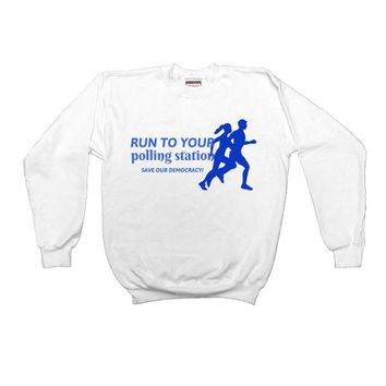 Run To Your Polling Station, Save Our Democracy -- Sweatshirt