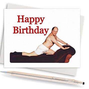 Seinfeld - Gifts For Men - Birthday Card - Greeting Card - Gift For Wife - Gift For Women - Happy Birthday Card - George Costanza - Funny
