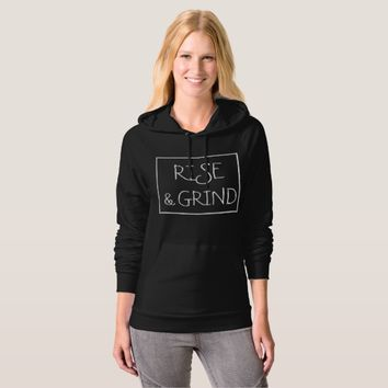 Rise and Grind, Funny, Hoodie