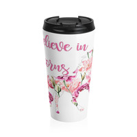 I Believe in Unicorns Stainless Steel Travel Mug, Unicorn Coffee Mug