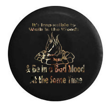 Impossible to Walk in the Woods & Be in a Bad Mood at the Same Time Campfire Quote RV Camper Jeep Spare Tire Cover