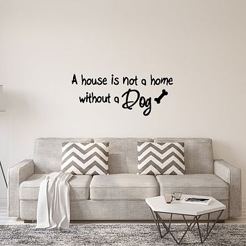 A House is Not a Home Without a Dog Wall Quotes Decals