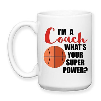 Coffee Mug, 15 oz, by Groovy Giftables - I'm A Basketball Coach What's Your Super Power 001