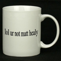 lol ur not matt healy For Ceramic Mugs Coffee *