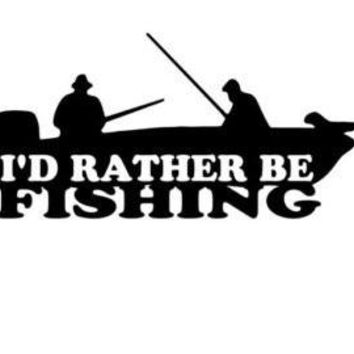 I'd rather Be Fishing  Vinyl Car/Laptop/Window/Wall Decal