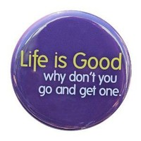 Life Is Good Go Get One Button Pin by theangryrobot