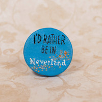 I'd Rather Be In Neverland Pinback Button, Neverland Pin, Neverland Button, Peter Pan Pin, Peter Pan Button, Never Never Land Pin, Lost Boys