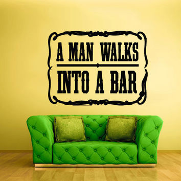 Wall Vinyl Sticker Decals Decor Art Bedroom Design Mural Words Sign Quote Poster Banner Man walks Into a Bar Retro (z848)