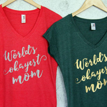 World's Okayest Mom! V-neck T-shirt, Cool Mom T shirt, Mom To Be Shirt, Baby Shower Gift, Gift for Mom, Gift for Wife, Mother's day Gift