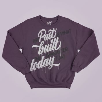 My Past Is What Built The Character I Am Today Sweaters! Free Shipping