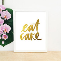 Eat Cake – Real Gold Foil Hand Lettered Art Print, Modern Wall Art, Typography Quote Print 8x10