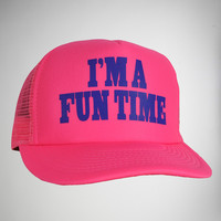 'I'm a Fun Time' Trucker Hat