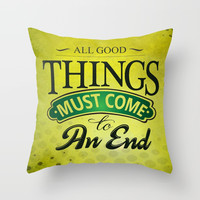 All good things must come to an end Inspirational Motivational Quote Design Throw Pillow by creativeideaz