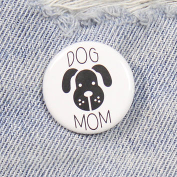 Dog Mom 1.25 Inch Pin Back Button Badge
