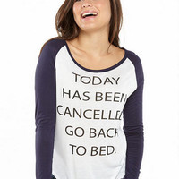 Today Has Been Cancelled Go Back To Bed Tee