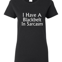 I Have A Blackbelt In Sarcasm Great Printed Graphic T Shirt Top Unisex Ladies Youth Junior Styles And Sized T Shirts Great Gift Tee