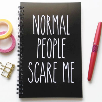 Writing journal, spiral notebook, sketchbook, bullet journal, black and white, quote, blank lined or grid paper - Normal people scare me