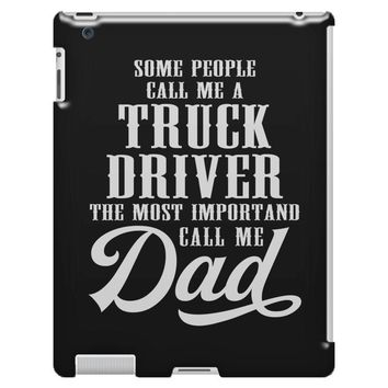Some People Call Me a Truck Driver The Most Important Call Me Dad iPad 3 and 4 Case