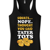 Funny Workout Tank Squats Nope Thought You Said Tater Tots Racerback Tank Top American Apparel Fitness Tops Gym Gifts Ladies Tanks WT-07A