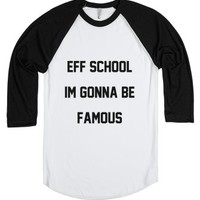 eff school i'm gonna be famous-Unisex White/Black T-Shirt