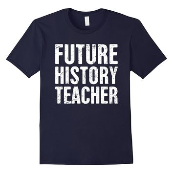 Future History Teacher | Funny American History T-Shirt