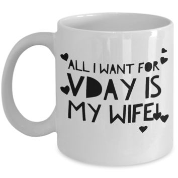 """All I Want For Valentine's Is - Valentines Day Gifts For My Wife - Wife Gifts From Husband - Couple Mugs Ceramic - 11"""" White Vday For Hot Chocolate & Pen Mug"""