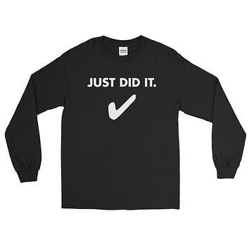 Just Did It. Long Sleeve T-Shirt