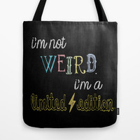 I'm not weird. I'm a limited edition. Tote Bag by Skye Zambrana