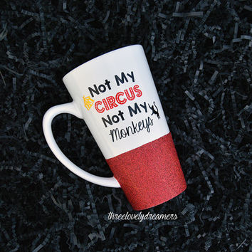 Personalized Coffee Cup - Glitter Dipped Coffee Mug -Personalized Coffee Mug - Not my circus not my monkeys Glitter mug