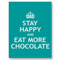 Stay Happy and Eat More Chocolate Post Cards from Zazzle.com