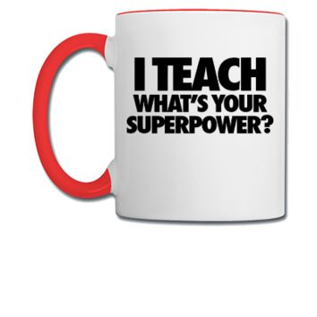 I Teach What's Your Superpower6 - Coffee/Tea Mug
