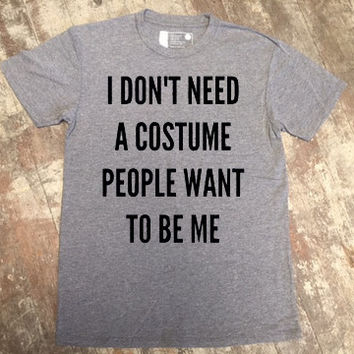 I don't need a Costume...People want to be me
