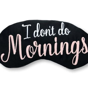 I DON'T DO MORNINGS SLEEP MASK