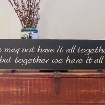 We may not have it all together but together we have it all custom wood rustic sign