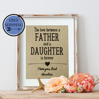Fathers Day Gift from Daughter | Love between Father and Daughter is forever | Personalized Father's Day Gift | Gift for Dad | Burlap Print