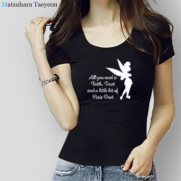 All you need is a little Faith Trust and Pixie Dust T shirt Femme Tinkerbell Printed Tshirt Women Cute Harajuku Batwing Sleeve T