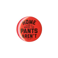 Home Is Where The Pants Aren't Pin