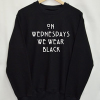 On wednesdays we wear balck Shirt Sweatshirt Clothing Sweater Top Tumblr Fashion Funny Text Slogan Dope Jumper tee