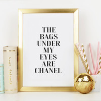 CHANEL PRINT,The Bags Under My Eyes Are Chanel,Coco Chanel Print,Chanel Sign,Fashionista,Fashion Print,Typography print,Printable Quote